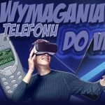 Telefon do VR – wymagania, Poradnik jaki telefon do VR ?