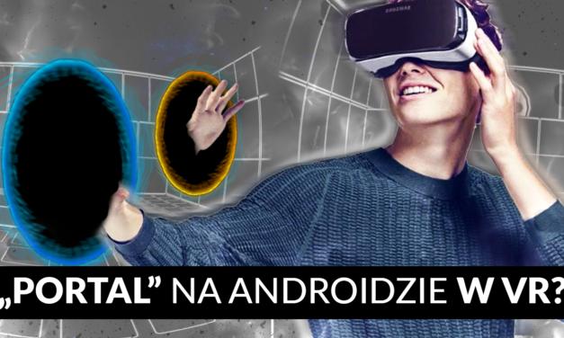 Portal VR na Androida?! – polecamy na cardboardy