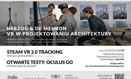 Zaproszenie na Meetup 3CityVR – Herzog & de Meuron – VR w Architekturze / SteamVR 2.0 / OculusGO