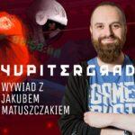 Wywiad z Jakubem Matuszczakiem – producentem gry Yupitergrad