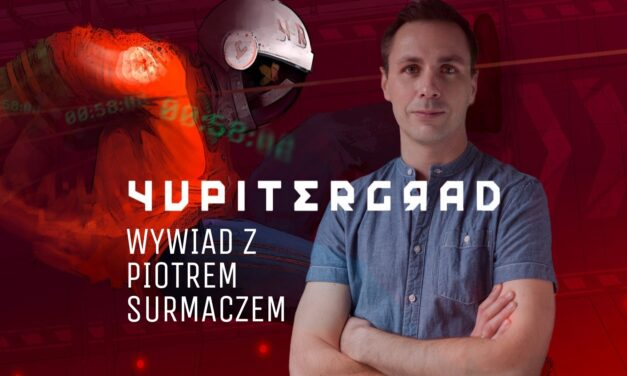 Wywiad z Piotrem Surmaczem – współtwórcą gry Yupitergrad